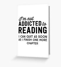 I'm not addicted to reading. I can quit as soon as I finish one more chapter Greeting Card