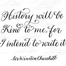History will be kind inspirational Churchill typography quote by Melissa Goza