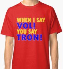 "When I say ""Vol"", you say ""Tron""! Classic T-Shirt"