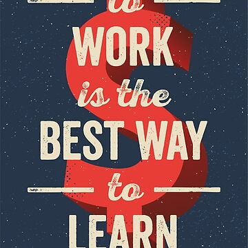 To Work Is The Best Way To Learn by BeardyGraphics