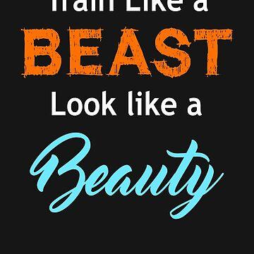 Train like a BEAST Look like a Beauty by goodbengal