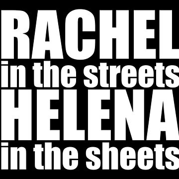 Orphan Black - Rachel in the streets, Helena in the sheets (white text) by belivet