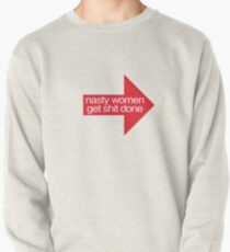 Nasty Women Get Shit Done Pullover