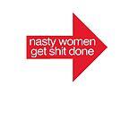 Nasty Women Get Shit Done by anniemgo