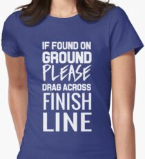 If found on ground please drag across finish line Womens Fitted T-Shirt