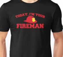 Today, I'm your fireman Unisex T-Shirt