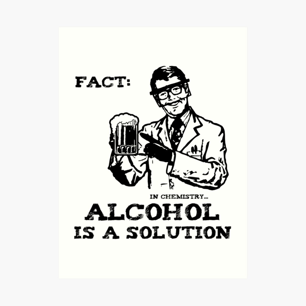 Alcohol is a Solution in Chemistry Art Print