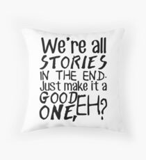 """""""We're all stories in the end. Just make it a good one, eh?"""" Throw Pillow"""