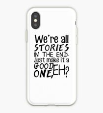 """""""We're all stories in the end. Just make it a good one, eh?"""" iPhone Case"""