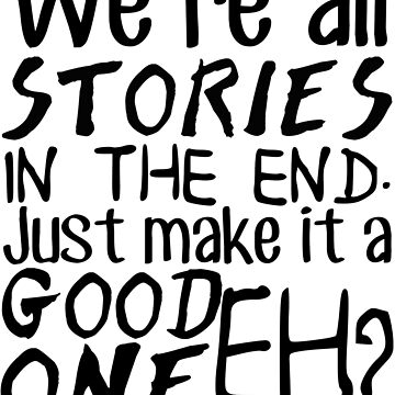 """""""We're all stories in the end. Just make it a good one, eh?"""" by wessaandjessa"""