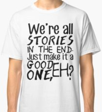 """""""We're all stories in the end. Just make it a good one, eh?"""" Classic T-Shirt"""