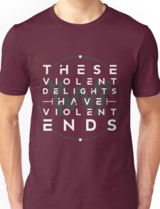 These violent delights I Unisex T-Shirt
