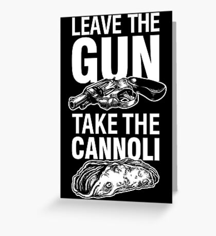 Leave the Gun Take the Cannoli Godfather Movie Quote Greeting Card