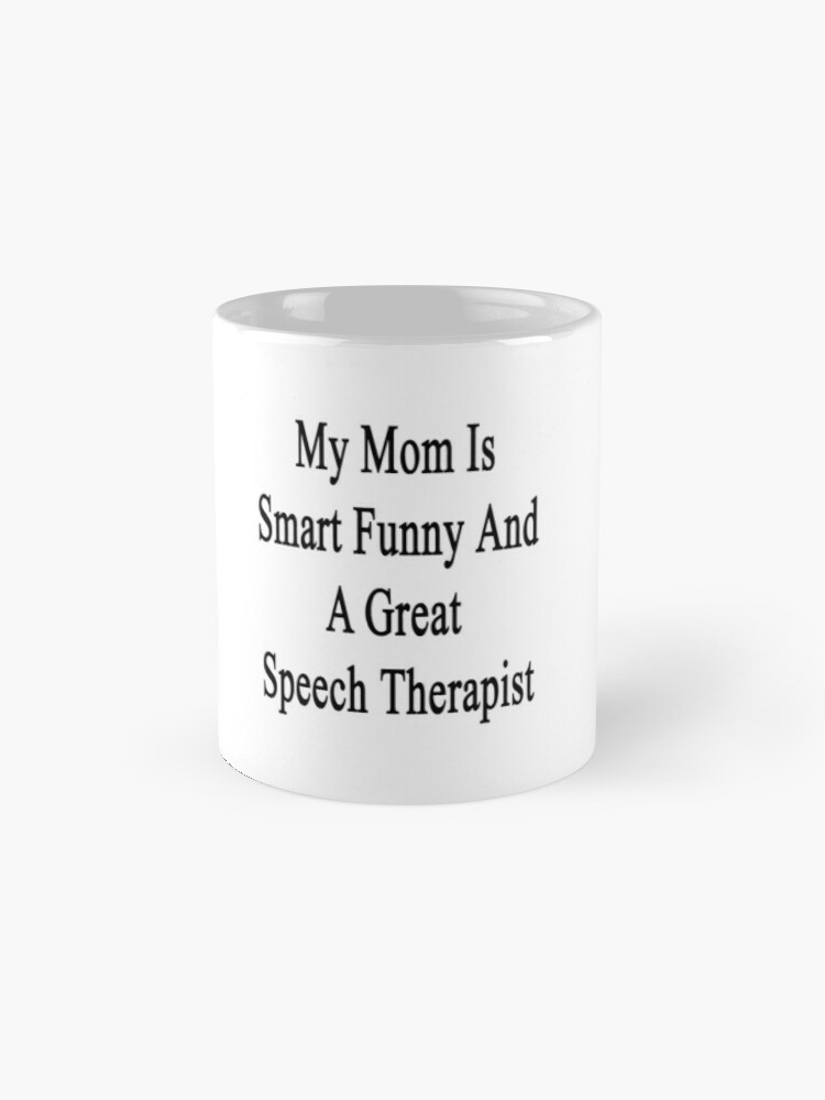 My Mom Is Smart Funny And A Great Speech Therapist | Mug
