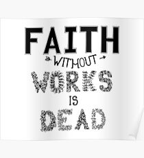 Faith without works is dead. Poster