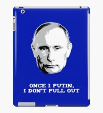 Once I Putin, I Don't Pull Out - Vladimir Putin Shirt 1B iPad Case/Skin