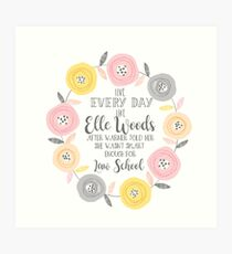 Live every day like elle woods print Art Print