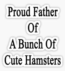 Proud Father Of A Bunch Of Cute Hamsters Sticker