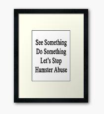 See Something Do Something Let's Stop Hamster Abuse  Framed Print