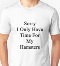 Sorry I Only Have Time For My Hamsters  Unisex T-Shirt