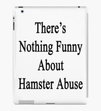 There's Nothing Funny About Hamster Abuse  iPad Case/Skin