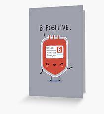 B positive Greeting Card