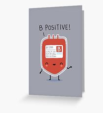 B positive Greeting Card