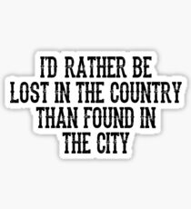 I'd Rather Be Lost In The Country Sticker