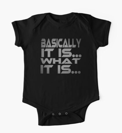Basically... It Is... What It Is... Kids Clothes