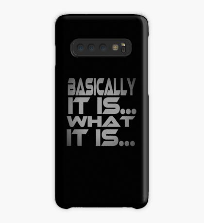 Basically... It Is... What It Is... Case/Skin for Samsung Galaxy