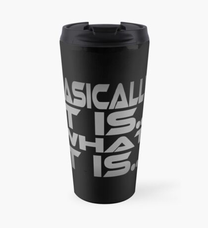 Basically... It Is... What It Is... Travel Mug