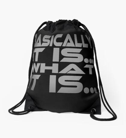 Basically... It Is... What It Is... Drawstring Bag