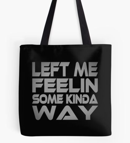 Left me Feelin Some Kinda Way Tote Bag