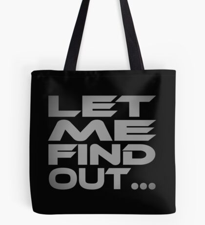 Let Me Find Out... Tote Bag