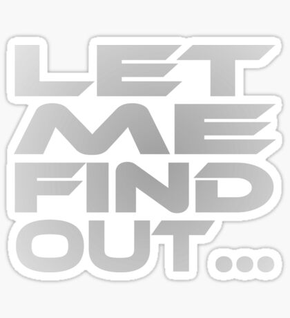 Let Me Find Out... Sticker