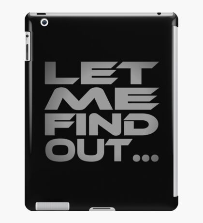 Let Me Find Out... iPad Case/Skin