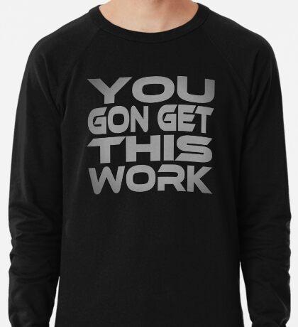 You Gon Get This Work Lightweight Sweatshirt