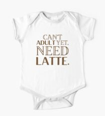 Can't ADULT yet, NEED LATTE One Piece - Short Sleeve