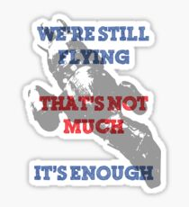 We're Still Flying Sticker