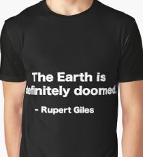 The Earth is definitely doomed - Rupert Giles Graphic T-Shirt