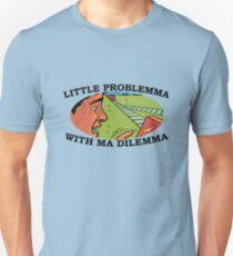 LITTLE PROBLEMMA WITH MA DILEMMA T-Shirt