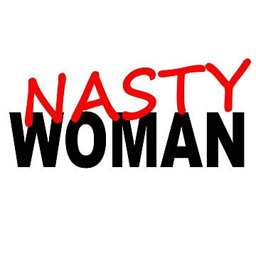 NASTY WOMAN by thatstickerguy