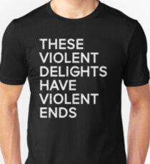 these violent delights have violent ends T-Shirt