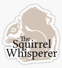 The Squirrel Whisperer  Sticker