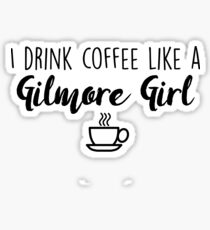 Gilmore Girls - I drink coffee like a Gilmore Girl Sticker