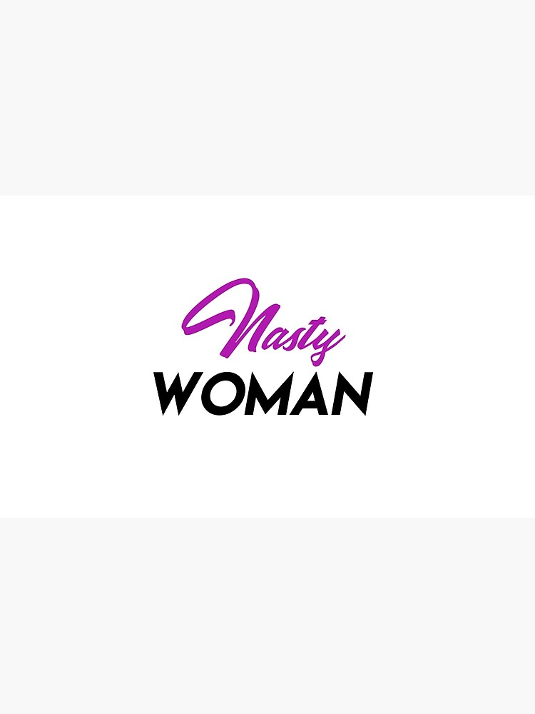 Nasty Woman by Designr