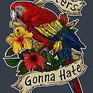 Haters Gonna Hate (scarlet macaw) by kiriska