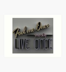 Fool me once you only live once Art Print