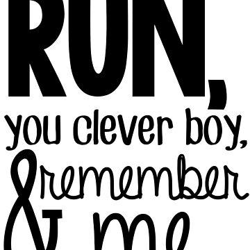 """""""Run, you clever boy, and remember me."""" - Clara Quote by wessaandjessa"""