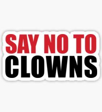 SAY NO TO CLOWNS Sticker